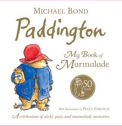 Paddington: My Book of Marmalade - Michael Bond, Illustrated by Peggy Fortnum