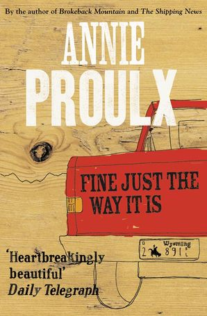 Fine Just the Way It Is Paperback  by Annie Proulx