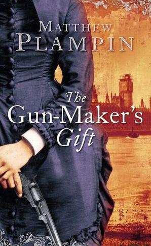 The Gun-Maker's Gift Hardcover  by Matthew Plampin