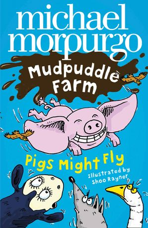 Pigs Might Fly! (Mudpuddle Farm) Paperback  by Michael Morpurgo, O.B.E.