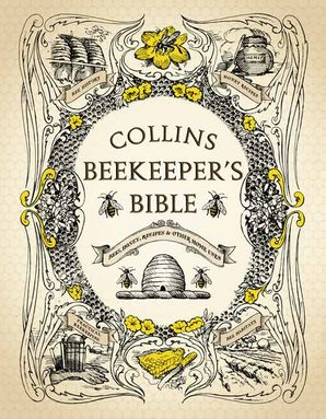 Collins Beekeeper's Bible: Bees, honey, recipes and other home uses Hardcover  by