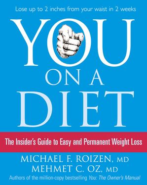 You: On a Diet: The Insider's Guide to Easy and Permanent Weight Loss eBook  by Michael F. Roizen, M.D.