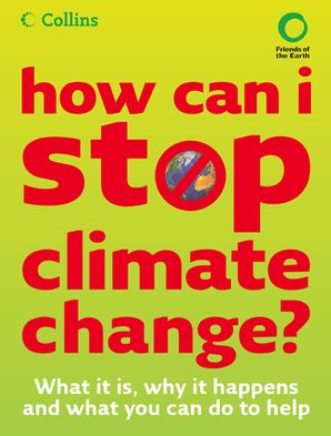 How Can I Stop Climate Change: What is it and how to help eBook  by