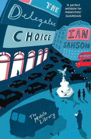 The Delegates' Choice (The Mobile Library) eBook  by Ian Sansom