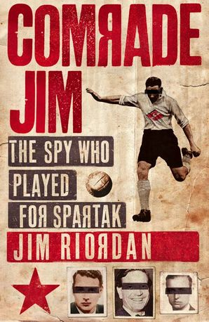 Comrade Jim: The Spy Who Played for Spartak eBook  by