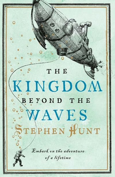 The Kingdom Beyond the Waves - Stephen Hunt