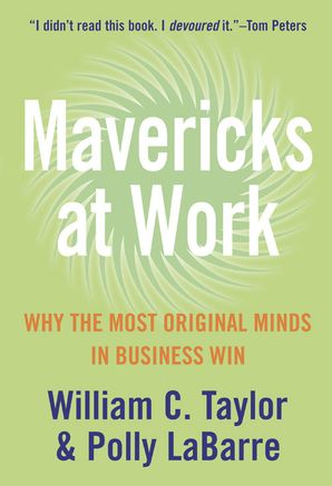 Mavericks at Work: Why the most original minds in business win eBook  by William Taylor