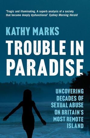 Trouble in Paradise: Uncovering the Dark Secrets of Britain's Most Remote Island Paperback  by Kathy Marks