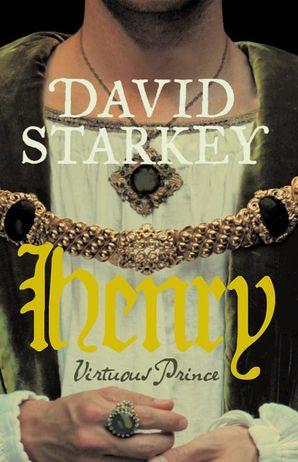 Henry: Virtuous Prince eBook  by David Starkey
