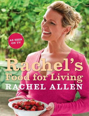 Rachel's Food for Living Paperback  by Rachel Allen