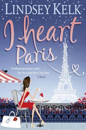I Heart Paris (I Heart Series, Book 3) Paperback  by Lindsey Kelk