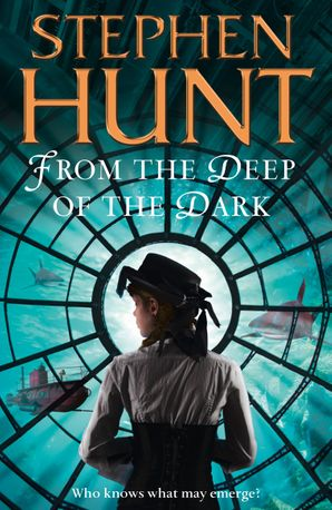 From the Deep of the Dark Paperback  by Stephen Hunt