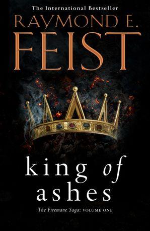 King of Ashes (The Firemane Saga, Book 1) eBook  by Raymond E. Feist