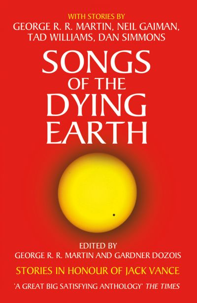 Songs of the Dying Earth - Edited by George R.R. Martin and Gardner Dozois