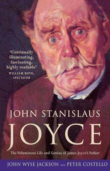 John Stanislaus Joyce: The Voluminous Life and Genius of James Joyce's Father
