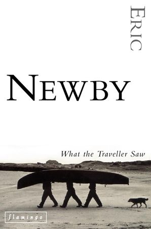 What the Traveller Saw Paperback  by Eric Newby