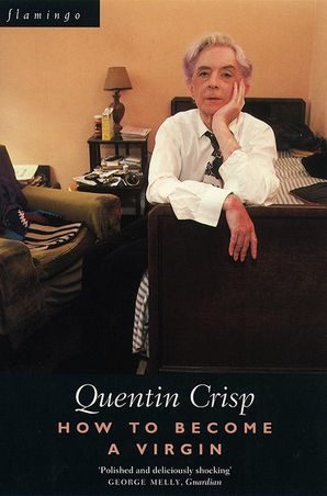 How to Become a Virgin Paperback  by Quentin Crisp