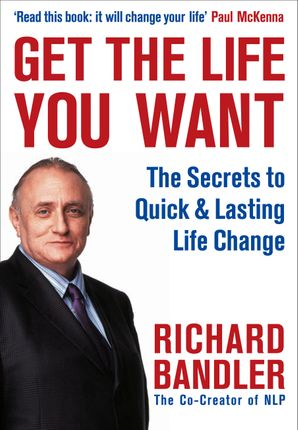 Get the Life You Want Paperback  by Richard Bandler