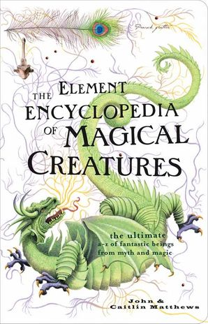 The Element Encyclopedia of Magical Creatures Paperback  by John Matthews