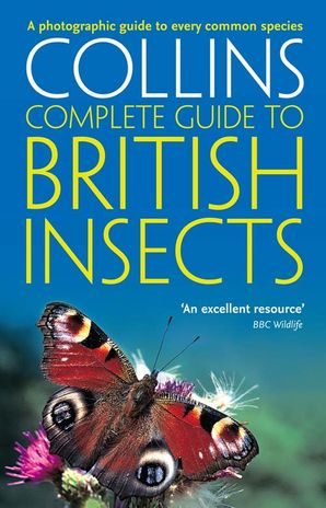 British Insects: A photographic guide to every common species (Collins Complete Guide) Paperback  by Michael Chinery