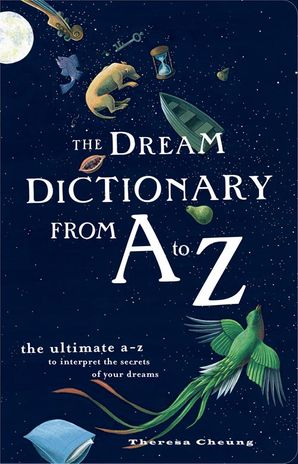 The Dream Dictionary from A to Z: The Ultimate A–Z to Interpret the Secrets of Your Dreams Paperback  by Theresa Cheung