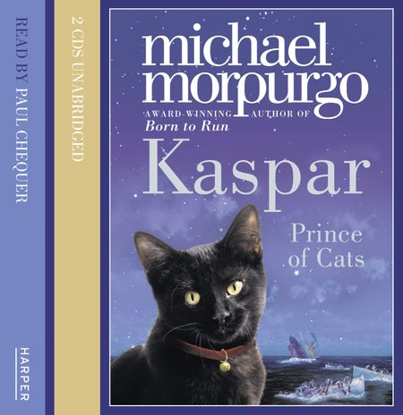 Kaspar: Prince of Cats - Michael Morpurgo, Read by Paul Chequer