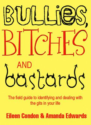 Bullies, Bitches and Bastards eBook  by Eileen Condon