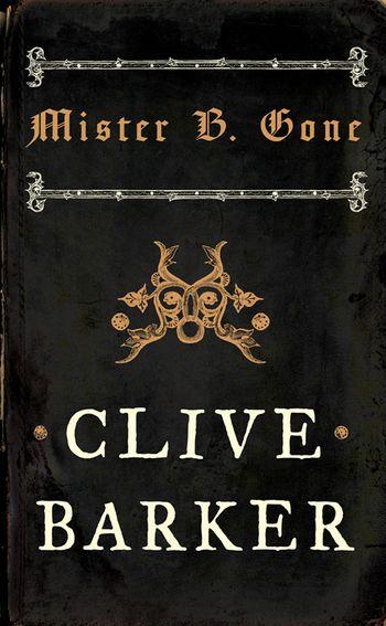 Mister B. Gone - Clive Barker