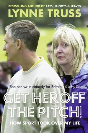 Get Her Off the Pitch! Paperback  by Lynne Truss
