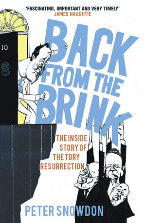 Back from the Brink: The Inside Story of the Tory Resurrection Paperback  by Peter Snowdon