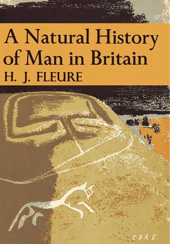 A Natural History of Man in Britain (Collins New Naturalist Library, Book 18)