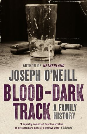 Blood-Dark Track Paperback  by Joseph O'Neill