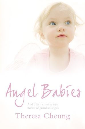 Angel Babies: And Other Amazing True Stories of Guardian Angels Paperback  by Theresa Cheung