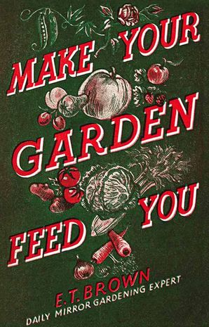 Make Your Garden Feed You Hardcover  by E. T. Brown
