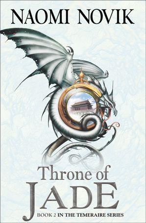 Throne of Jade (The Temeraire Series, Book 2) eBook  by Naomi Novik