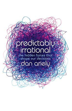 Predictably Irrational: The Hidden Forces that Shape Our Decisions eBook  by Dr. Dan Ariely