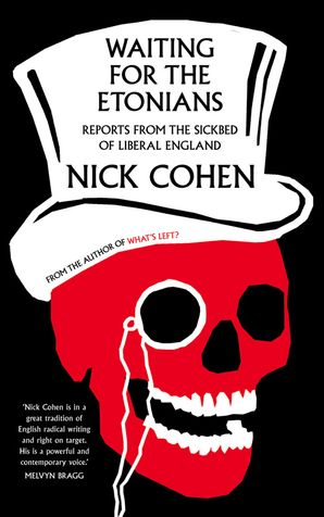 Waiting for the Etonians: Reports from the Sickbed of Liberal England eBook  by Nick Cohen