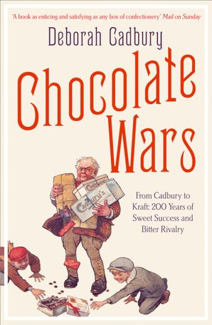 Chocolate Wars: From Cadbury to Kraft: 200 years of Sweet Success and Bitter Rivalry Paperback  by Deborah Cadbury
