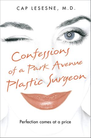 Confessions of a Park Avenue Plastic Surgeon Paperback  by Cap Lesesne