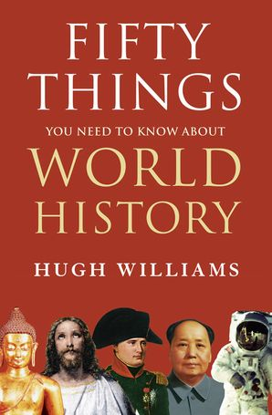 Fifty Things You Need to Know About World History Hardcover  by Hugh Williams