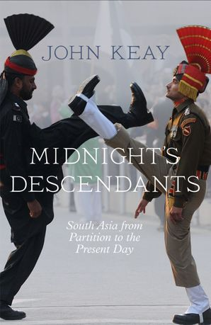 Midnight's Descendants: South Asia from Partition to the Present Day Paperback  by John Keay