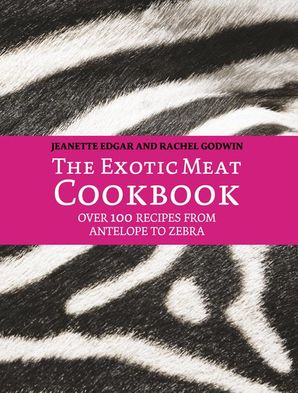 The Exotic Meat Cookbook: From Antelope to Zebra eBook  by Jeanette Edgar