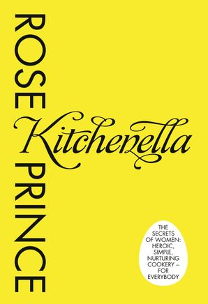 Kitchenella: The secrets of women: heroic, simple, nurturing cookery - for everyone eBook  by Rose Prince