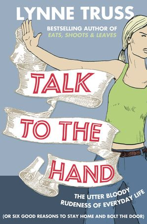 Talk to the Hand Paperback  by Lynne Truss