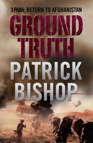 Ground Truth: 3 Para Return to Afghanistan eBook Text only edition by Patrick Bishop