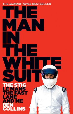 The Man in the White Suit: The Stig, Le Mans, The Fast Lane and Me Paperback  by Ben Collins