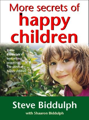 More Secrets of Happy Children Paperback  by Steve Biddulph
