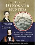 The Dinosaur Hunters: A True Story of Scientific Rivalry and the Discovery of the Prehistoric World