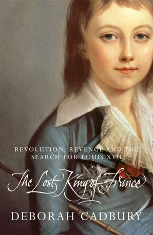 The Lost King of France Paperback  by Deborah Cadbury
