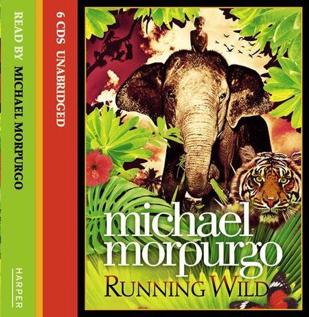 Running Wild - Michael Morpurgo, Read by Michael Morpurgo